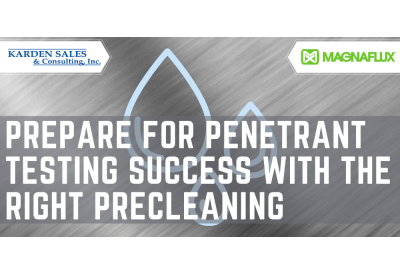 Prepare for Penetrant Testing Success with the Right Precleaning